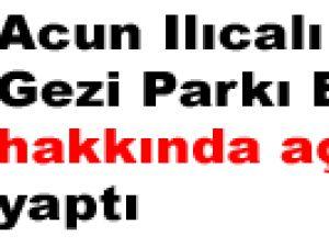 Acun Ilıcalı Gezi Parkı Eylemi hakkında açıklama yaptı