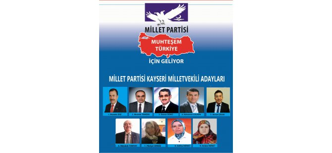 KAYSERİ MİLLET PARTİSİ'NİN ADAYLARI AÇIKLANDI
