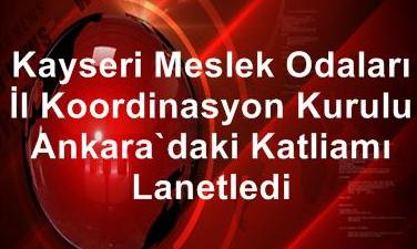 KAYSERİ MESLEK ODALARI ANKARA'DAKİ KATLİAMI LANETLEDİ