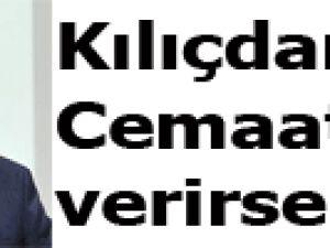 Kılıçdaroğlu:Cemaat oy verirse