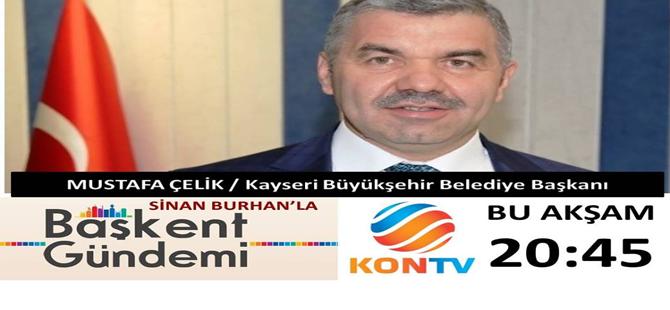 BAŞKAN MUSTAFA ÇELİK KON TV'NİN CANLI YAYIN KONUĞU