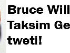 Bruce Willis'den Taksim Gezi Parkı tweti!