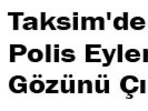 Taksim'de Polis Eylemcinin Gözünü Çıkarttı