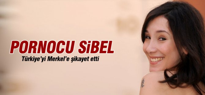 Pornocu Sibel Kekilli Merkel'e Türkiye'yi şikayet etti