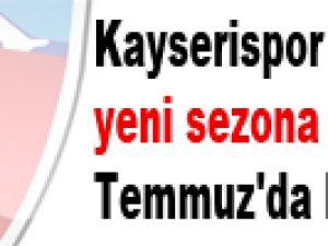 Kayserispor yeni sezona 4 Temmuz'da başlayacak