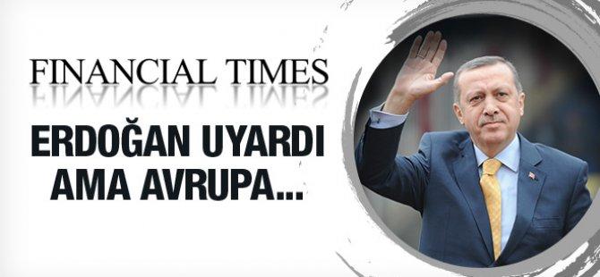 Financial Times  Erdoğan Uyardı Ama Avrupa...