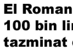 El Roman'dan 100 bin liralık tazminat davası