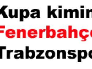 Kupa kimin oldu Fenerbahçe mi Trabzonspor mu?