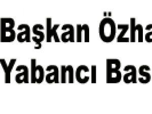 Başkan Özhaseki'ye Yabancı Basın İlgisi