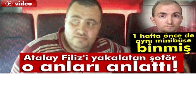 Atalay Filiz'i yakalatan şoför Kenan konuştu