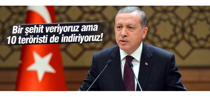 Erdoğan: Bir şehit veriyoruz ama 10 teröristi de indiriyoruz