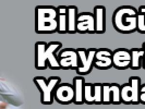 Bilal Gülden Kayserispor Yolunda