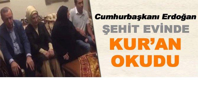 Cumhurbaşkanı Erdoğan şehit evinde Kur'an okudu