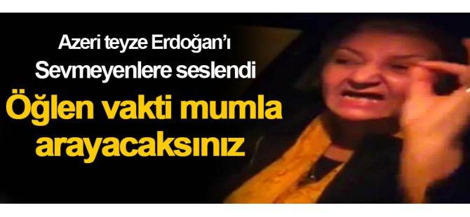 Azeri teyze Cumhurbaşkanı Erdoğan'ı sevmeyenlere seslendi