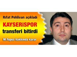 KAYSERİSPOR'DAN MEHMET TOPUZ AÇIKLAMASI