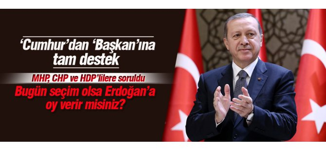İşte Anket Erdoğan'a büyük destek
