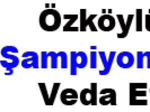Özköylü Şampiyonlukla Veda Etti