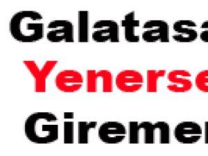 Galatasaray Yenerse Eve Giremem: