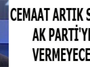 CEMAAT ARTIK SEÇİMLERDE AK PARTİ'YE OY VERMEYECEK