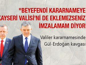 """""""Beyefendi kararnameye Kayseri Valisi'ni de eklemezseniz imzalamam diyor!"""""""