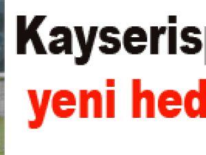 Kayserispor'un yeni hedefi
