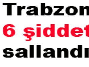 Trabzon 6 şiddetinde sallandı