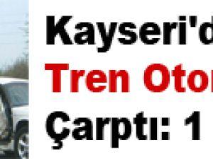 Kayseri'de Tren Otomobil'e Çarptı: 1 Ölü