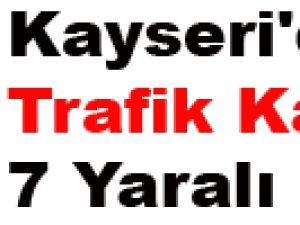 Kayseri'de Trafik Kazası: 7 Yaralı