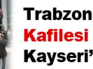 Trabzonspor Kafilesi Kayseri'de