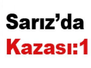 SARIZ'DA TRAFİK KAZASI: 1 ÖLÜ