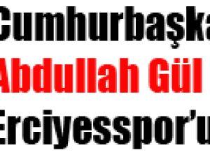 cumhurbaşkan gül erciyesspor'u kutladı