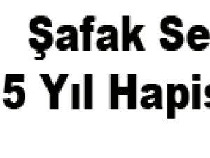 Şafak Sezer'e 5 Yıl Hapis Şoku
