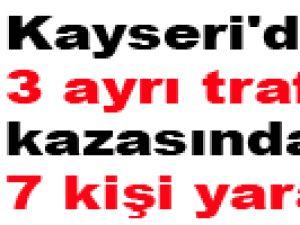 Kayseri'de 3 ayrı trafik kazasında 7 kişi yaralandı