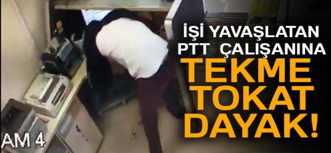 PTT çalışanına tekme tokat dayak saniye saniye kaydedildi