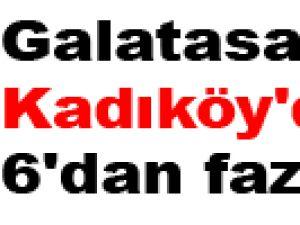 Galatasaray Kadıköy'de 6'dan fazla yer