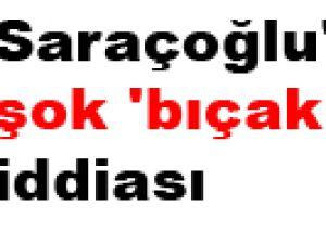 Saraçoğlu'nda şok 'bıçaklanma' iddiası