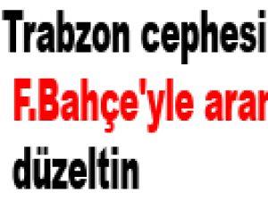 Trabzon cephesinden çağrı F.Bahçe'yle aranızı düzeltin