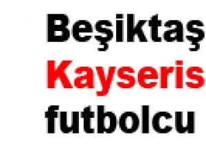 Beşiktaş'ı üzen kayserispor'lu futbolcu
