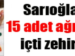SARIOĞLAN'DA 15 ADET AĞRI KESİCİ İÇTİ ZEHİRLENDİ