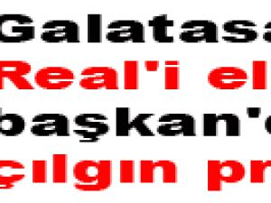 Galatasaray Real'i elerse başkan'dan çılgın prim