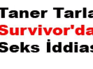Taner Tarlacı'dan Survivor'da Seks İddiası!