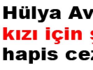 Avşar'ın kızı için şok hapis cezası!