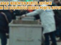 KAYSERİ'DE YASAK AŞK ÇOCUĞUNU ÇÖPE ATAN ANNE YAKALANDI
