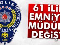 61 ilin Emniyet Müdürü değişti liste