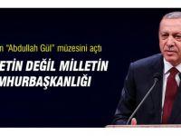 Cumhurbaşkanı Erdoğan Gül müzesini açtı