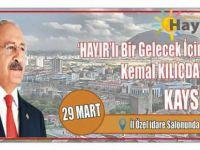 CHP Genel Başkanı Kemal Kılıçdaroğlu 29 Mart'ta Kayseri'de
