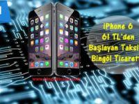 Bingöl Ticaret'te iPhone 6- 61 tl'den başlayan taksitle...