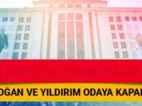 AK Parti'de heyecan dorukta! Erdoğan,Yıldırım ve Sorgun odaya kapandı